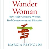 Wander Woman: How High-Achieving Women Find Contentment and Direction | [Marcia Reynolds]