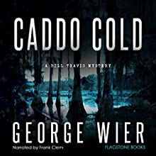 Caddo Cold: Bill Travis, Book 7 Audiobook by George Wier Narrated by Frank Clem