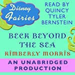 Disney Fairies: Beck Beyond the Sea (       UNABRIDGED) by Kimberly Morris Narrated by Quincy Bernstine