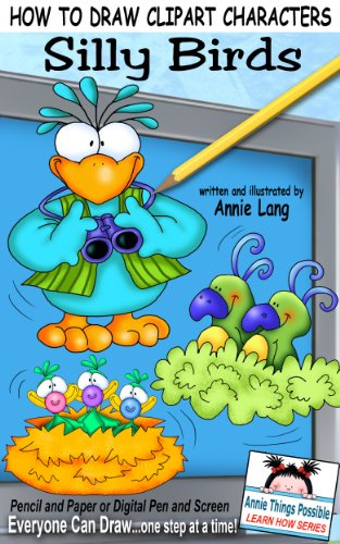 How To Draw Clipart Characters: Silly Birds (Annie Things Possible Learn How Series Book 6) PDF