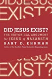 Did Jesus Exist?: The Historical Argument for Jesus of Nazareth (0062206443) by Ehrman, Bart D.