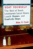img - for Seat Yourself: The Best of South Louisiana's Local Diners, Lunch Houses, and Roadside Stops book / textbook / text book