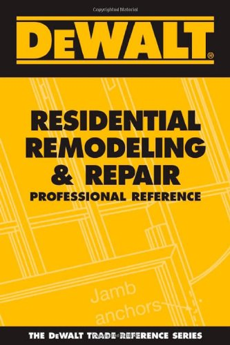 DEWALT Residential Remodeling & Repair Professional Reference - DEWALT - DE-097771831X - ISBN: 097771831X - ISBN-13: 9780977718313