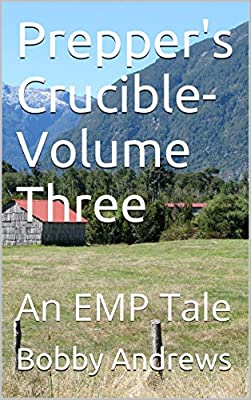 Prepper's Crucible-Volume Three: A Post Apocalyptic Tale