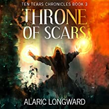 Throne of Scars: Stories of the Nine Worlds: Ten Tears Chronicles, Book 3 Audiobook by Alaric Longward Narrated by Kristin James