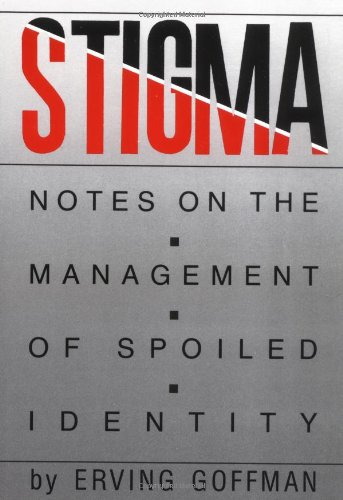 Stigma: Notes on the Management of Spoiled Identity: Erving Goffman: 9780671622442: Amazon.com: Books