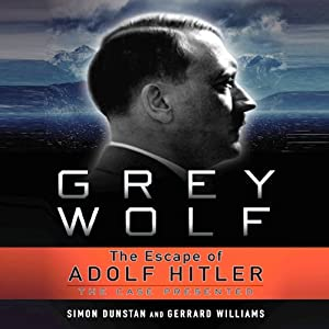 Grey Wolf: The Escape of Adolf Hitler | [Simon Dunstan, Gerrard Williams]