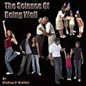 The Science of Being Well Audiobook by Wallace D. Wattles Narrated by  Core Media Productions
