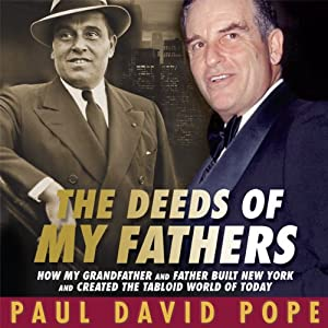 The Deeds of My Fathers: How My Grandfather and Father Built New York and Created the Tabloid World of Today | [Paul David Pope]