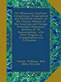 The Missionary Gazetteer: Comprising a Geographical and Statistical Account of the Various Stations of the American and Foreign Protestant Missionary ... in Evangelization and Civilization ...