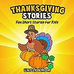 Thanksgiving Stories for Children + Thanksgiving Jokes: Fun Thanksgiving Short Stories for Kids |  Uncle Amon