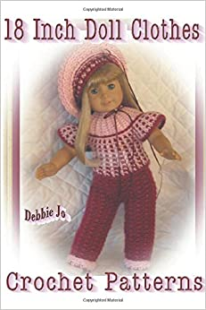 Knit Pattern Books For 18 Inch Doll Clothes : 18 Inch Doll Clothes Crochet Patterns: Debbie Jo Loftin ...