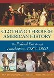 Clothing through American History: The Federal Era through Antebellum, 1786-1860