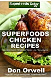 Superfoods Chicken Recipes: 65 Recipes : Chicken Cookbook, Weight Maintenance Diet, Wheat Free Diet, Whole Foods Diet, Gluten Free Diet, Antioxidants ... Cookbook- Cleanse your body- detox diet plan)