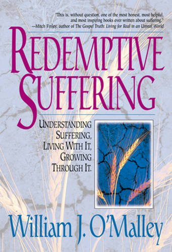 Redemptive Suffering: Understanding Suffering, Living With It, Growing Through It.