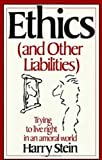 Harry Stein Ethics & Other Liabilities: Trying to Live Right in an Amoral World