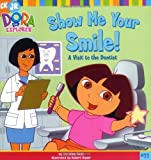 Show Me Your Smile!: A Visit to the Dentist (Dora the Explorer)