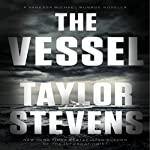 The Vessel: A Vanessa Michael Munroe Novella (       UNABRIDGED) by Taylor Stevens Narrated by Hillary Huber
