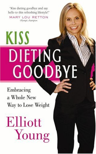 Kiss Dieting Goodbye: Embracing a Whole New Way to Lose Weight