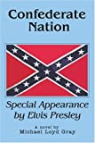 Confederate Nation: Special Appearance by Elvis Presley (0595365167) by Michael Gray