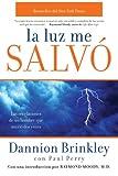 La luz me salvó: Las revelaciones de un hombre que murio dos veces (Spanish Edition) (0061724378) by Brinkley, Dannion