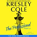 The Professional: Part 2: The Game Maker (       UNABRIDGED) by Kresley Cole Narrated by Kimberly Alexis