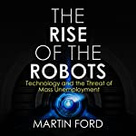 Rise of the Robots: Technology and the Threat of a Jobless Future | Martin Ford