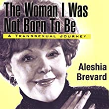 Woman I Was Not Born to Be: A Transsexual Journey Audiobook by Aleshia Brevard Narrated by Emily Beresford