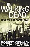 The Walking Dead: Rise of the Governor (Walking Dead 1) by Kirkman, Robert, Bonansinga, Jay (2011) Robert, Bonansinga, Jay Kirkman