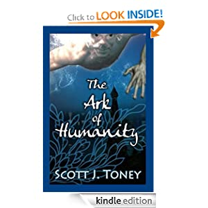 Free Kindle Book: The Ark of Humanity, by Scott Toney (Author), Cara Goldthorpe (Editor), Gerry Dailey (Editor), Bradley Wind (Illustrator). Publisher: Breakwater Harbor Books (July 22, 2012)