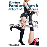 Pandora North: School of the Arcane - Enslaving My Roommate (Modern Fantasy Futanari Erotica)by Tiffany Bell