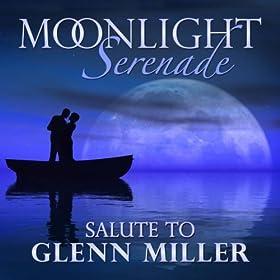 Amazon Com Moonlight Serenade Salute To Glenn Miller