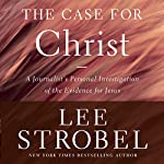 Case for Christ, Revised & Updated: A Journalist's Personal Investigation of the Evidence for Jesus | Lee Strobel