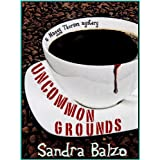 Uncommon Grounds (A Maggy Thorsen Mystery) ~ Sandra Balzo