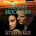 Letters to Kelly: A Selection from Unstoppable (       UNABRIDGED) by Suzanne Brockmann Narrated by Melanie Ewbank, Patrick Lawlor