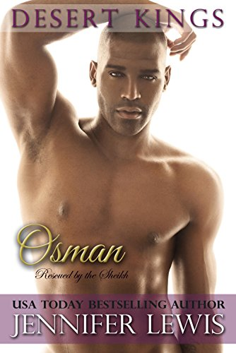 Jennifer Lewis - Desert Kings Book 1: Osman: Rescued by the Sheikh
