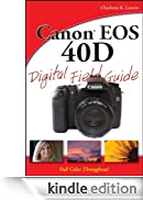 Canon EOS 40D Digital Field Guide [Edizione Kindle]