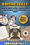 Writing Skills: How to Write Better, Write Faster, and Increase Your Word Count Today! (Writing, Writing Skills, Write Faster Book 1)