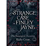 The Strange Case of Finley Jayne: The Steampunk Chronicles: The Prequel | Kady Cross