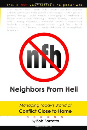 Neighbors From Hell: Managing Today's Brand of Conflict Close to Home