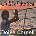 Child of the Sea: A Memoir of a Sailing Childhood   Doina Cornell