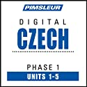 Czech Phase 1, Unit 01-05: Learn to Speak and Understand Czech with Pimsleur Language Programs  by Pimsleur