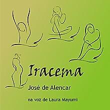Iracema [Portuguese Edition]: A Virgem dos Lábios de Mel [A Virgin of Honeyed Lips] Audiobook by José de Alencar Narrated by Laura Mayumi