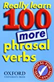 Really Learn 100 More Phrasal Verbs: Learn 100 Frequent and Useful Phrasal Verbs in English in Six Easy Steps. (French Edition) (0194317455) by Oxford