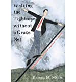 img - for Walking the Tightrope Without a Grace Net: The Balancing ACT from Legalism to Liberty (Paperback) - Common book / textbook / text book