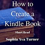 How to Create a Kindle Book | Sophia Ava Turner