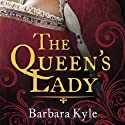 The Queen's Lady (       UNABRIDGED) by Barbara Kyle Narrated by Barbara Kyle