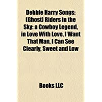 Debbie Harry Songs: Ghost Riders in the Sky: A Cowboy Legend, in Love with Love, I Want That Man, I Can See Clearly...