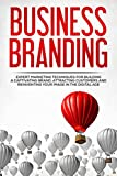 img - for Business Branding: Expert Marketing Techniques For Building A Captivating Brand, Attracting Customers and Reinventing Your Image In The Digital Age (Entrepreneurship, Small Business, Networking) book / textbook / text book