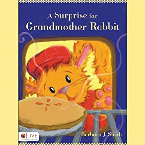 A Surprise for Grandmother Rabbit | [Barbara J. Smith]